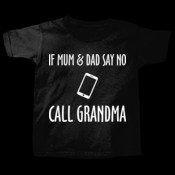 If Mum & Dad say no, call Grandma!