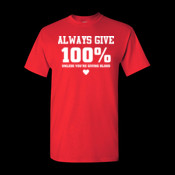 Always give 100%, unless you're giving blood