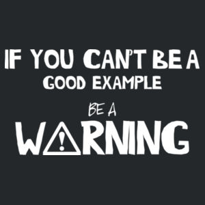 If you can't be a good example, be a warning! Design