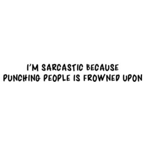 I'm sarcastic because punching people is frowned upon Design