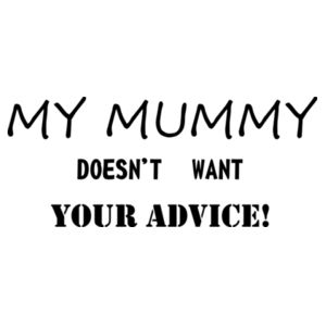 My mummy doesn't want your advice Design