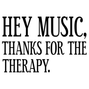 Hey music, thanks for the therapy Design