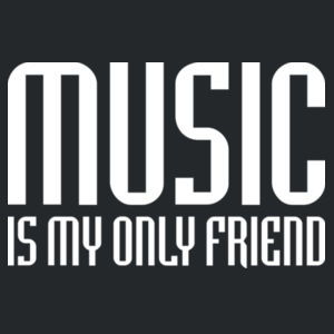 Music is my only friend Design