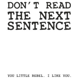 don't read the next sentence - you little rebel Design