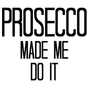 Prosecco made me do it Design